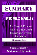 Summary Atomic Habits An Easy & Proven Way to Build Good Habits and Break Bad Ones By James Clear