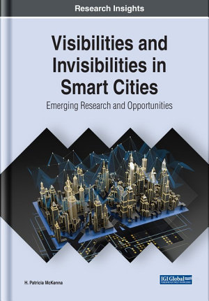Visibilities and Invisibilities in Smart Cities  Emerging Research and Opportunities PDF