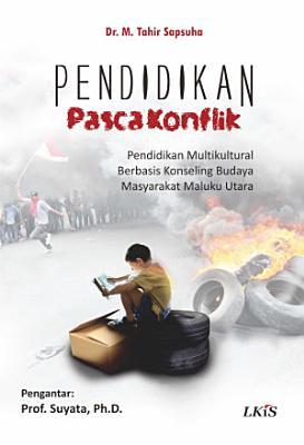 PENDIDIKAN PASCAKONFLIK   Pendidikan Multikultural Berbasis Konseling Budaya Masyarakat Maluku Utara PDF