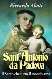 Sant'Antonio da Padova: Il Santo che tutto il mondo ama