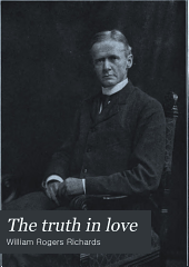The Truth in Love: From the Sermons of William R. Richards