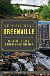 Reimagining Greenville: Building the Best Downtown in America