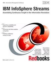 IBM InfoSphere Streams: Assembling Continuous Insight in the Information Revolution