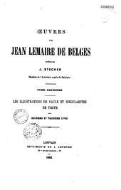 Oeuvres de Jean Lemaire de Belges: les illustrations de Gaule et singularitez de Troye
