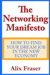 The Networking Manifesto How To Find Your Dream Job In The New Economy Book PDF