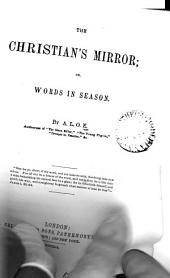 The Christian's mirror; or, Words in season, by A.L.O.E.