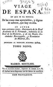 Viage de España: cartas, en que se da noticia de las cosas mas apreciables, y dignas de saberse que hay en ella, Volumen 9