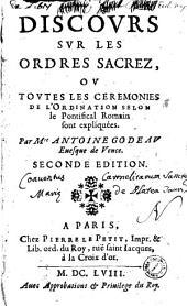 Discours sur les ordres sacrez, ou toutes les ceremonies de l'ordination selon le Pontifical romain sont expliquées. Par m.re Antoine Godeau ..