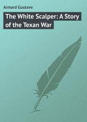 The White Scalper: A Story of the Texan War