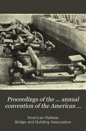 Proceedings of the ... Annual Convention of the American Railway, Bridge and Building Association ...: Volume 23