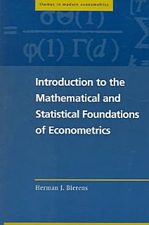 Introduction to the Mathematical and Statistical Foundations of Econometrics Book