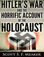 Hitler s War and the Horrific Account of the Holocaust PDF
