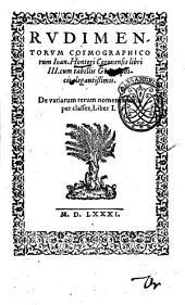 Rudimentorum cosmographicorum Ioan. Honteri Coronensis libri 3. cum tabellis geographicis elegantissimis. De variarum rerum nomenclaturi per classes, liber 1
