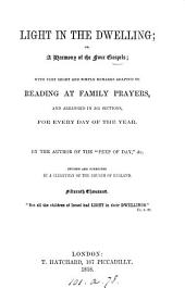 Light in the dwelling; or, A harmony of the four Gospels; with remarks, adapted to reading at family prayers, for every day of the year, by the author of 'The peep of day'. Revised by a clergyman of the Church of England