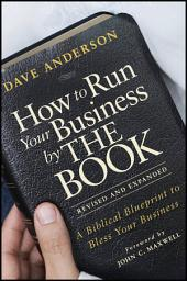 How to Run Your Business by THE BOOK: A Biblical Blueprint to Bless Your Business, Edition 2