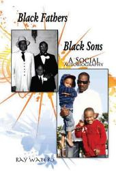 Black Fathers Black Sons: A Social Autobiography