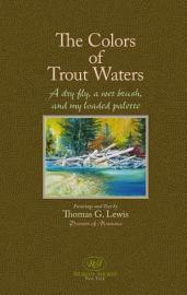 The Colors Of Trout Waters  A Dry Fly  A Wet Brush  And My Loaded Palette