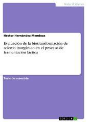 Evaluación de la biotransformación de selenio inorgánico en el proceso de fermentación láctica