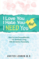 Borderline Personality Disorder I Love You I Hate You But I Need You Book PDF