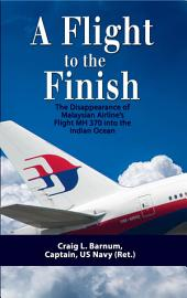 A Flight to the Finish: The Disappearance of Malaysian Airline's Flight MH 370 into the Indian Ocean