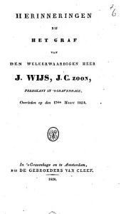 Herinneringen bij het graf van den weleerwaardigen heer J. Wijs, J.C.zoon, predikant in 's Gravenhage, overleden op den 17den Maart 1828: Volume 1