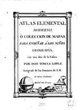 Atlas elemental moderno, ò Coleccion de mapas para enseñar á los niños geografía: con una idea de la esfera