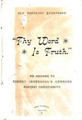 """""""Thy Word is Truth."""": An Answer to Robert Ingersoll's Charges Against Christianity"""