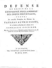 Defense du droit de la Compagnie Hollandoise des Indes Orientales, contre les nouvelles prétensions des habitans des Pays-Bas Autrichiens, et les raisons ou objections des avocats de la compagnie d'Ostende