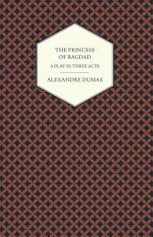 The Princess of Bagdad - A Play in Three Acts