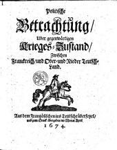 Politische Betrachtung, über gegenwärtigen Krieges-Zustand, zwischen Franckreich, und Ober-und Nieder Teutsch-Land