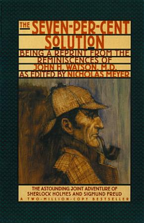 The Seven Per Cent Solution  Being a Reprint from the Reminiscences of John H  Watson  M D   The Journals of John H  Watson  M D   PDF
