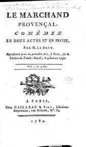 Le marchand provençal: comédie en deux actes et en prose ...