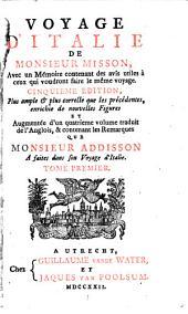 Voyage d'Italie: Cinquieme ed. ... augm. d'un quatrieme volume ... contenant les Remarques que Addison a faites dans son Voyage d'Italie, Volume1