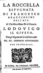 La Roccella espugnata. Con gli argomenti a ciasun canto d(ei) Desiderio Montemagni. - Roma, Mascardi 1630