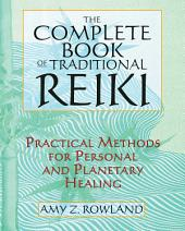 The Complete Book of Traditional Reiki: Practical Methods for Personal and Planetary Healing, Edition 2