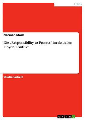 Die Responsibility to Protect Im Aktuellen Libyen Konflikt PDF