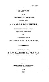 A Selection of the Geological Memoirs Contained in the Annales Des Mines,: Together with a Synoptical Table of Equivalent Formations, and M. Brongniart's Table of the Classification of Mixed Rocks