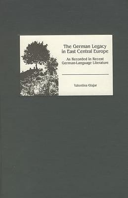 The German Legacy in East Central Europe as Recorded in Recent German language Literature PDF