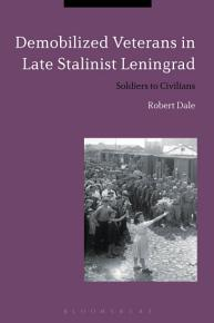 Demobilized Veterans in Late Stalinist Leningrad PDF