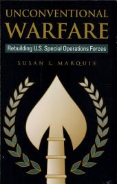 Unconventional Warfare: Rebuilding U.S. Special Operation Forces
