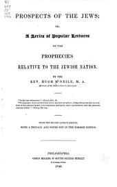 Prospects of the Jews: Or, A Series of Popular Lectures on the Prophecies Relative to the Jewish Nation