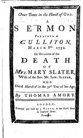 Our Times in the Hand of God. A sermon preached ... on occasion of the death of Mrs. Mary Slater, etc