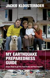 My Earthquake Preparedness Guide: Simple Steps to get You, Your Family and Pets Prepared