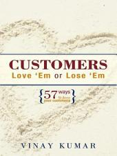 Customers Love 'Em or Lose 'Em: 57 Ways to Love Your Customers
