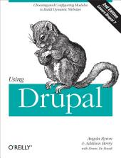 Using Drupal: Choosing and Configuring Modules to Build Dynamic Websites, Edition 2
