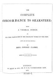 The Complete Concordance To Shakspere Being A Verval Index To All The Passages In The Dramatic Works Of The Poet New Ed  Book PDF