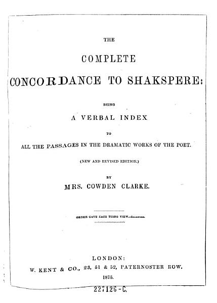 The Complete Concordance To Shakspere Being A Verval Index To All The Passages In The Dramatic Works Of The Poet New Ed