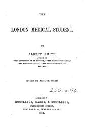 The London medical student. Ed. by Arthur Smith