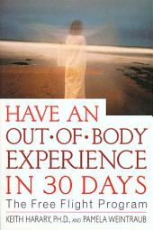 Have an Out-of-Body Experience in 30 Days: The Free Flight Program, Edition 2