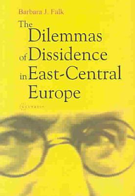 The Dilemmas of Dissidence in East Central Europe PDF